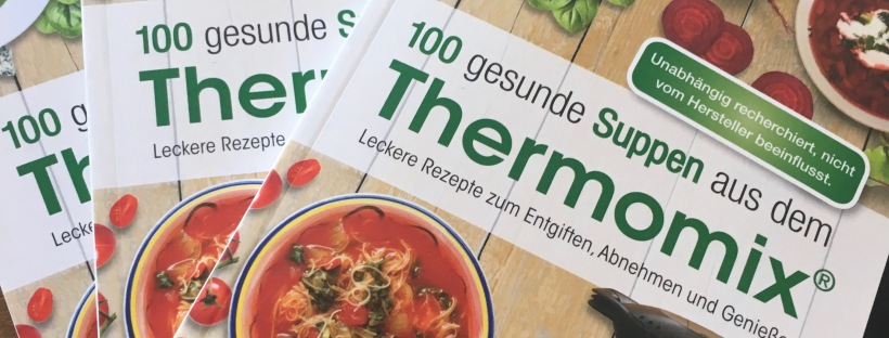 100 gesunde suppen aus dem thermomix doris muliar thermiqueen 39 s blog. Black Bedroom Furniture Sets. Home Design Ideas